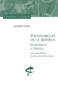 Laurent Bove - Vauvenargues ou le séditieux, entre Pascal et Spinoza - Une philosophie pour la seconde nature.