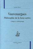 Laurent Bove - Vauvenargues : philosophie de la force active - Critique et anthropologie.