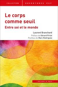 Laurent Branchard - Le corps comme seuil - Entre soi et le monde.