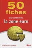 Laurent Braquet et Jean-Pierre Biasutti - 50 fiches pour comprendre la zone euro.