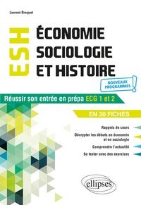 Laurent Braquet - Economie, sociologie et histoire - Réussir son entrée en prépa ECG 1 et 2 en 30 fiches.