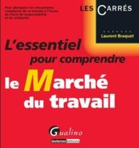 Laurent Braquet - L'essentiel pour comprendre le marché du travail.