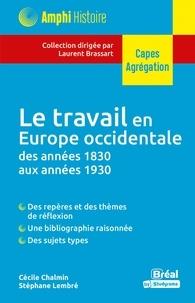 Laurent Brassart et Cécile Chalmin - Le travail en Europe occidentale des années 1830 aux années 1930 - Mains-d'oeuvre artisanales et industrielles, pratiques et question sociales.