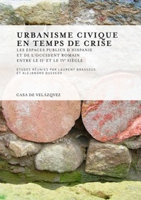 Urbanisme civique en temps de crise- Les espaces publics d'Hispanie et de l'Occident romain entre les IIe et IVe siècles - Laurent Brassous |
