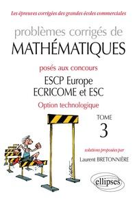 Laurent Bretonnière - Problèmes corrigés de mathématiques posés aux concours ESCP Europe, ECRICROME et ESC Option technologique - Tome 3.