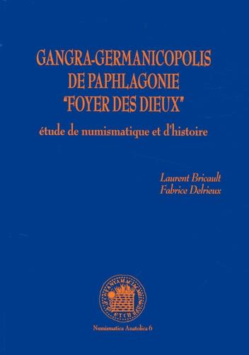 """Laurent Bricault et Fabrice Delrieux - Gangra-Germanicopolis de Paphlagonie """"foyer des dieux"""" - Etude de numismatique et d'histoire."""
