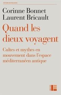 Laurent Bricault et Corinne Bonnet - Quand les dieux voyagent.