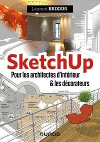 Pdf télécharger des livres SketchUp  - Pour les architectes d'intérieur et les décorateurs  9782100812264 par Laurent Brixius