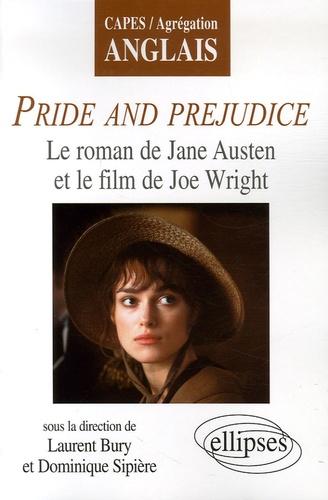 Laurent Bury et Dominique Sipière - Pride and Prejudice - Le roman de Jane Austen et le film de Joe Wright.