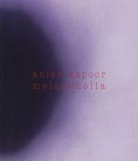 Laurent Busine - Anish Kapoor - Melancholia.