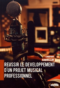 Laurent Cabrillat - Réussir le développement d'un projet musical professionnel.