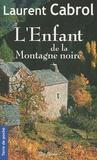 Laurent Cabrol - L'Enfant de la Montagne noire.