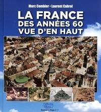 Laurent Cabrol et Marc Combier - La France des années 60 vue d'en haut.