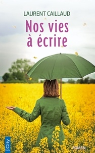 Laurent Caillaud - Nos vies à écrire.