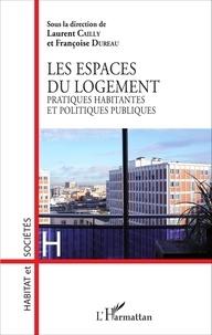 Laurent Cailly et Françoise Dureau - Les espaces du logement - Pratiques habitantes et politiques publiques.