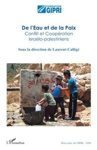 Laurent Calligé - Cahier du GIPRI N° Hors-Série : De l'Eau et de la Paix - Conflit et coopération Israélo-palestiniens.