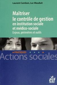 Laurent Cambon et Luc Mauduit - Maîtriser le contrôle de gestion en institution sociale et médico-sociale - Enjeux, périmètres et outils.