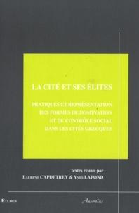 Laurent Capdetrey et Yves Lafond - La cité et ses élites - Pratiques et représentation des formes de domination et de contrôle social dans les cités grecques.