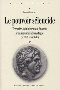 Laurent Capdetrey - Le pouvoir séleucide - Territoire, administration, finances d'un royaume hellénistique (312-129 avant J-C).