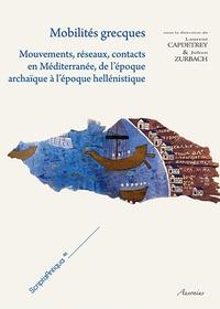 Laurent Capdetrey et Julien Zurbach - Mobilités grecques - Mouvements, réseaux, contacts en Méditerranée, de l'époque archaïque à l'époque hellénistique.