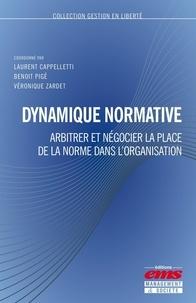 Laurent Cappelletti et Benoît Pigé - Dynamique normative - Arbitrer et négocier la place de la norme dans l'organisation.