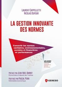 Laurent Cappelletti et Nicolas Dufour - La gestion innovante des normes - Convertir les normes sanitaires, environnementales, sociales et financières en performances.