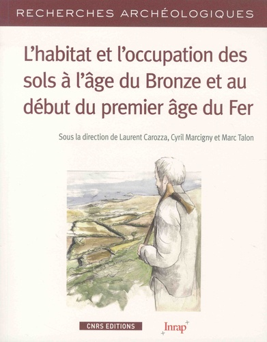 L'habitat et l'occupation des sols à l'âge du Bronze et au début du premier âge de Fer