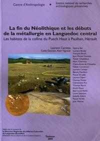 Laurent Carozza - La fin du Néolithique et les débuts de la métallurgie en Languedoc central - Les habitats de la colline du Puech Haut à Paulhan, Hérault.