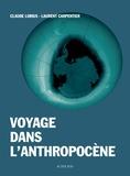 Laurent Carpentier et Claude Lorius - Voyage dans l'Anthropocène - Cette nouvelle ère dont nous sommes les héros.