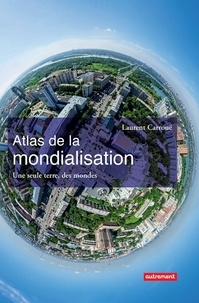 Laurent Carroué - Atlas de la mondialisation - Une seule terre, des mondes.