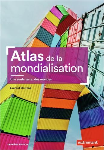 Atlas de la mondialisation. Une seule terre, des mondes 2e édition