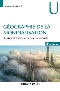 Laurent Carroué - Géographie de la mondialisation - 4e éd. - Crises et basculements du monde.