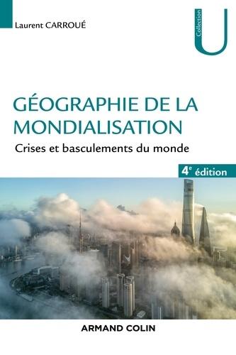 Géographie de la mondialisation - 4e éd.. Crises et basculements du monde
