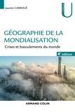 Laurent Carroué - Géographie de la mondialisation - Crises et basculements du monde.