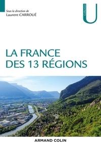 Laurent Carroué - La France des 13 régions.