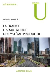 Laurent Carroué - La France - Les mutations du système productif.