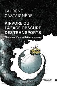 Laurent Castaignède - Airvore ou la face obscure des transports - Chronique d'une pollution annoncée.