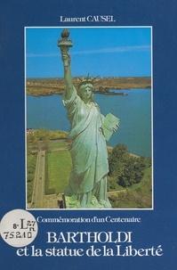 Laurent Causel et J.-C. Belet - Bartholdi et la statue de la Liberté - Commémoration d'un centenaire.