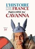 Laurent Cavanna et Béatrix Cavanna - L'Histoire de France redécouverte par Cavanna - Des Gaulois à Jeanne d'Arc.
