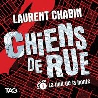 Laurent Chabin et Nicholas Savard-L'Herbier - Chiens de rue - épisode 1: La nuit de la honte - La nuit de la honte.
