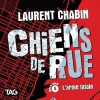 Laurent Chabin et Nicholas Savard-L'Herbier - Chiens de rue - épisode 5 : L'arme fatale - L'arme fatale.