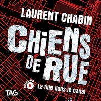Laurent Chabin et Nicholas Savard-L'Herbier - Chiens de rue  : Chiens de rue - épisode 6 : La fille dans le canal - La fille dans le canal.