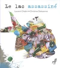 Laurent Chabin et Christine Delezenne - Le lac assassiné.