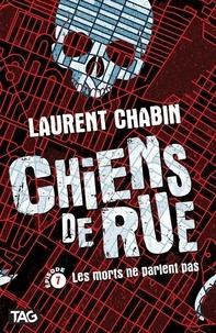 Laurent Chabin - Chiens de rue  : Les morts ne parlent pas.