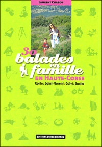 Laurent Chabot - 30 balades en famille en Haute-Corse - Corte, Saint-Florent, Calvi, Bastia.