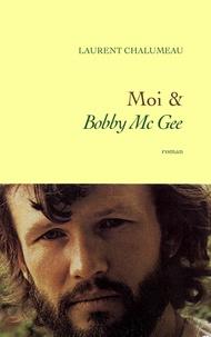 Laurent Chalumeau - Moi & «Bobby Mc Gee».