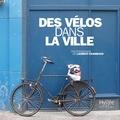 Laurent Chambaud et Michel Cantal-Dupart - Des vélos dans la ville.