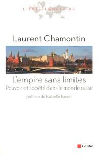 Laurent Chamontin - L'empire sans limites - Pouvoir et société dans le monde russe.