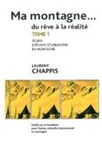 Laurent Chappis - Ma montagne... du rêve à la réalité - Tome 1, 50 ans d'études d'urbanisme en montagne.