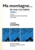 Laurent Chappis - Ma montagne... du rêve à la réalité - Tome 2, 50 ans d'architecture en montagne et ailleurs.